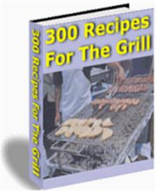 300 Recipes For The Grill | eBooks | Food and Cooking