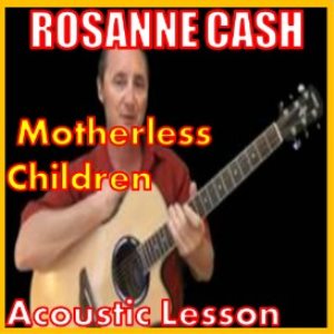 learn to play motherless children by rosanne cash