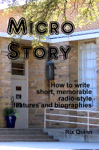 micro story: how to write short, memorable radio-style features and biographies