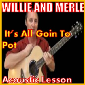 Learn to play It's All Goin To Pot by Merle and Willie | Movies and Videos | Educational