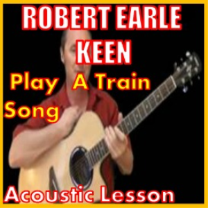 Learn to play Play A Train Song by Robert Earl Keen | Movies and Videos | Educational