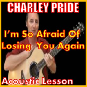Learn to play Im So Afraid Of Losing You Again by Charley Pride | Movies and Videos | Educational