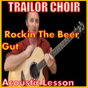 learn to play rockin the beer gut by trailer choir
