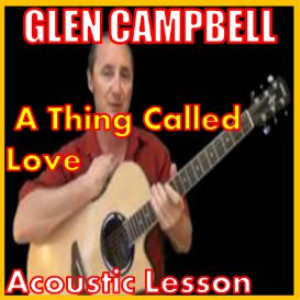 Learn to play A Thing Called Love by Glen Campbell | Movies and Videos | Educational