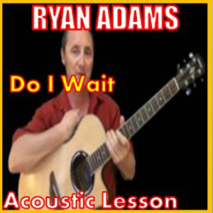 Learn to play Do I Wait by Ryan Adams | Movies and Videos | Educational