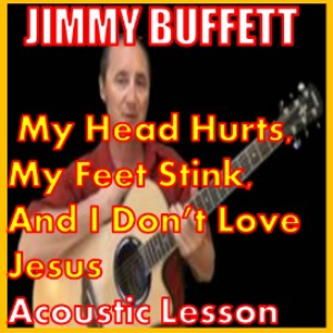 Learn to play My Head Hurts, My Feet Stink And I Don't Love Jesus by Jimmy Buffett | Movies and Videos | Educational