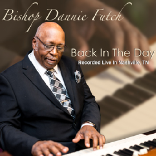 Second Additional product image for - Bishop Dannie Futch - Back In The Day - Recorded Live In Nashville, TN