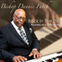 Bishop Dannie Futch - Back In The Day - Recorded Live In Nashville, TN | Music | Gospel and Spiritual