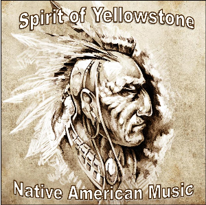 Native American Music-Spirit of Yellowstone | Music | Alternative