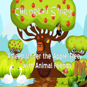 Children's Story - Asleep Under the Apple Tree with Animal Friends | Audio Books | Children's