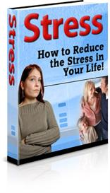 stress:  how to reduce the stress in your life
