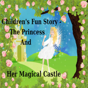 children's fun story - the princess and her magical castle