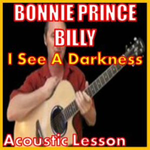 Learn to play I See A Darkness by Bonnie Prince Billy | Movies and Videos | Educational