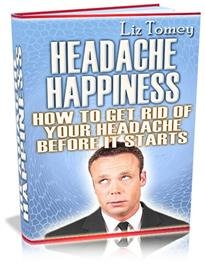Headache Happiness - How To Get Rid Of Your Headache Before It Starts | eBooks | Health