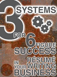 three systems for six-figure success in your resume writing business special report