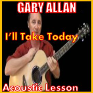 Learn to play I'll Take Today by Gary Allan | Movies and Videos | Educational