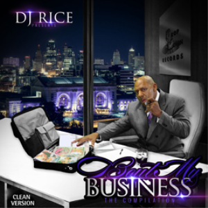 Dj Rice Present Bout My Business The Compilation - CLEAN VERSON | Music | Rap and Hip-Hop