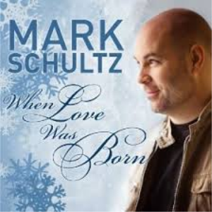When Love Was Born Mark Shultz | Music | Gospel and Spiritual