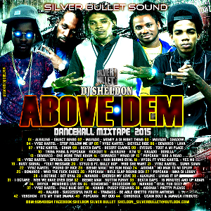 Silver Bullet Sound - Above Dem Dancehall Mixtape  (Oct 2015) | Music | Reggae