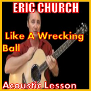 Learn to play Like A Wrecking Ball by Eric Church | Movies and Videos | Educational