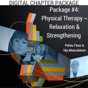 digital chapter package #4: physical therapy ~ relaxation and strengthening (pelvic floor & hip musculature)