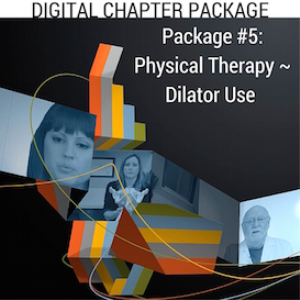digital chapter package #5: physical therapy ~ dilator use