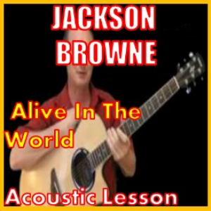 Learn to play Alive In The World by Jackson Browne | Movies and Videos | Educational