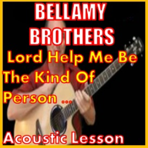 Learn to play Lord Help Me Be The Kind Of Person by The Bellamy Brothers | Movies and Videos | Educational