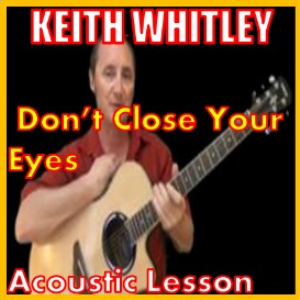 Learn to play Don't Close Your Eyes by Keith Whitley | Movies and Videos | Educational