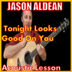 Learn to play Tonight Looks Good On You by Jason Aldean | Movies and Videos | Educational