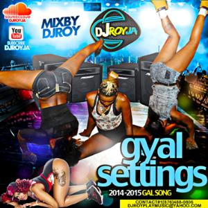 dj roy gyal settings 2014-2015 gal song mixtape