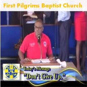 First Pilgrims Baptist Church Message - Don't Give Up | Movies and Videos | Religion and Spirituality