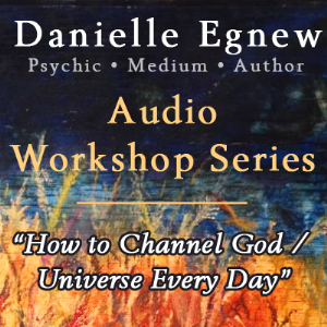 Danielle Egnew - How to Channel God / Universe Every Day | Other Files | Presentations