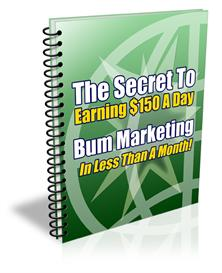 The Secret To Earning 150 A Day - Bum Marketing in Less Than A Month | eBooks | Internet