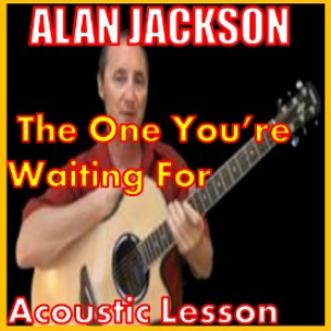Learn to play The One You'r e Waiting On by Alan Jackson | Movies and Videos | Educational