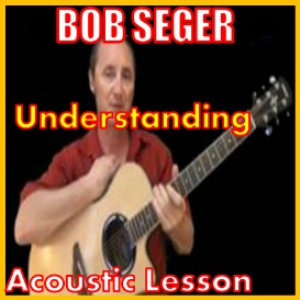 Learn to play Understanding by Bob Seger | Movies and Videos | Educational