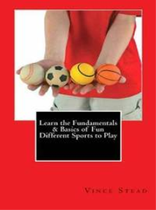 learn the fundamentals & basics of fun different sports to play
