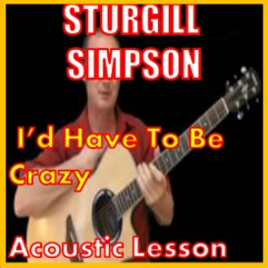 Learn to play I'd Have To Be Crazy by Sturgill Simpson | Movies and Videos | Educational