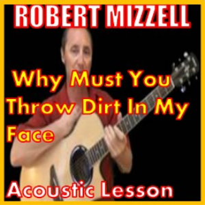 Learn to play Must You Throw Dirt In My Face by Robert Mizzell | Movies and Videos | Educational