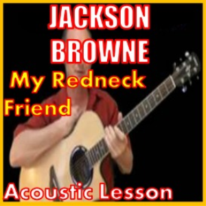 Learn to play My Redneck Friend by Jackson Browne | Movies and Videos | Educational