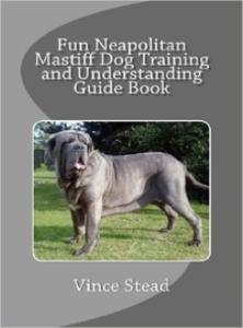 fun neapolitan mastiff dog training and understanding guide book