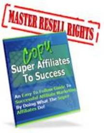 Copy Super Affiliates To Success With Master Resale Rights | eBooks | Business and Money