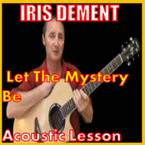 Learn to play Let The Mystery Be by Iris Dement | Movies and Videos | Educational