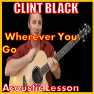 Learn to play Wherever You Go by Clint Black | Movies and Videos | Educational