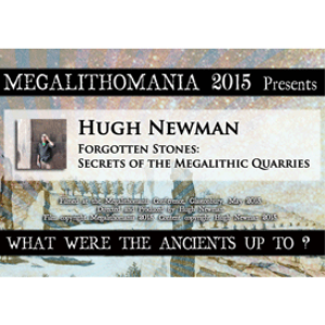 2015 hugh newman: forgotten stones: secrets of the megalithic quarries