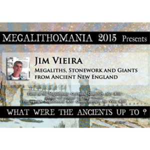 2015 jim vieira: megaliths, stonework, and giants from ancient new england