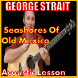 Learn to play Seashores Of Old Mexico by George Strait | Movies and Videos | Educational