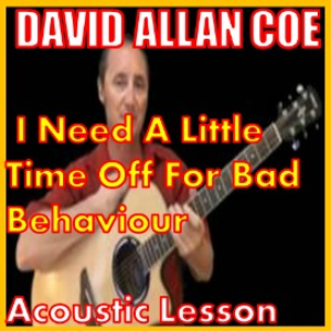Learn to play I Need A Little Time Off for Bad Behaviour by David Allan Coe | Movies and Videos | Educational