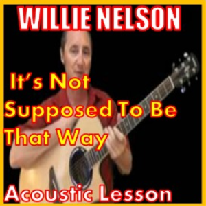 Learn to play It's Not Supposed To Be That Way By Willie Nelson | Movies and Videos | Educational