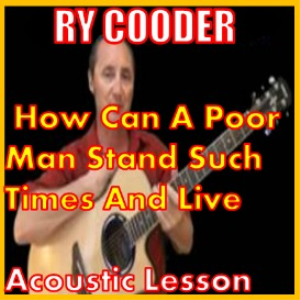 Learn to play How Can A Poor Man Stand Such Times And Live by Ry Cooder | Movies and Videos | Educational